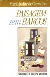 Paisagem Sem Barcos - Maria Judite de Carvalho