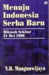 Menuju Indonesia Serba Baru: Hikmah Sekitar 21 Mei 1998 - Y.B. Mangunwijaya