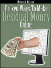 Proven Ways To Make Residual Money Online - Michael McLean