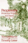 Peopleware: Productive Projects and Teams - Tom DeMarco, Timothy Lister