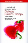 Individualized Approaches to Diabetes Nutrition Therapy: Case Studies - Carolyn Leontos, Patricia Bazel Geil