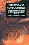 Ecology and Consciousness: Traditional Wisdom on the Environment Second Edition - Richard Grossinger