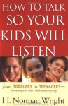 How to Talk So Your Kids Will Listen - H. Norman Wright