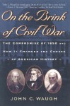 On the Brink of Civil War: The Compromise of 1850 and How It Changed the Course of American History (The American Crisis Series: Books on the Civil War Era) - John C. Waugh