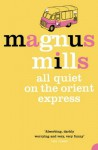 All Quiet on the Orient Express - Magnus Mills