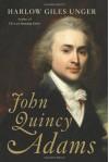 John Quincy Adams - Harlow Giles Unger