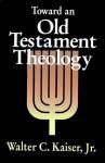 Toward an Old Testament Theology - Walter C. Kaiser Jr.