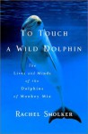To Touch a Wild Dolphin - Rachel Smolker
