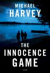 The Innocence Game - Michael Harvey