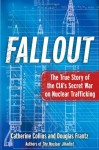 Fallout: The True Story of the CIA's Secret War on Nuclear Trafficking - Catherine Collins, Douglas Frantz, Doug Frantz