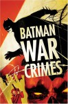Batman: War Crimes - Andersen Gabrych, Bill Willingham, Devin Grayson, Bruce Jones, Will Pfeifer, Pete Woods, Giuseppe Camuncoli