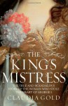 King's Mistress: The True and Scandalous Story of the Woman Who Stole the Heart of George I - Claudia Gold