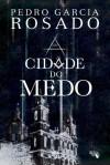 A Cidade do Medo - Pedro Garcia Rosado