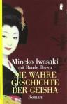 Die wahre Geschichte der Geisha: Roman von Iwasaki. Mineko (2004) Taschenbuch - Iwasaki. Mineko