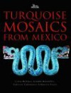 Turquoise Mosaics From Mexico - Colin McEwan, Andrew Middleton, Caroline Cartwright, Rebecca Stacey