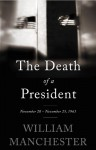 The Death of a President: November 20-November 25, 1963 - William Manchester