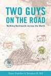Two Guys on the Road: Walking Backwards Across the World - Steve Chandler, Terrence Hill