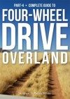 Guide to 4-Wheel Drive. Part-4: Overland (The Complete Guide to Four-Wheel Drive) - Andrew St. Pierre White