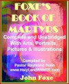 The Illustrated Foxe's Book of Martyrs: Complete and Unabridged with Art, Portraits, Pictures & Illustrations. The New Best Seller, Limited Edition. (Foxe's Book of Martyrs Christian Classics) - John Foxe, Raymond Suen, Rosablanca Suen