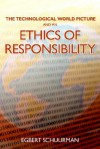 The Technological World Picture and an Ethics of Responsibility: Struggles in the Ethics of Technology - Egbert Schuurman, John H. Kok