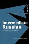 Intermediate Russian: Grammar and Workbook - John Murray, Sarah Smyth