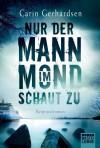 Nur der Mann im Mond schaut zu: Kriminalroman - Thorsten Alms, Carin Gerhardsen