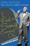 I Feel a Song Coming On: The Life of Jimmy McHugh - Alyn Shipton