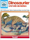 Dinosaurier und wie sie lebten: 140 Millionen Jahre beherrschten sie die Erde - Steve Parker, Guiliano Fornari Sergio, Simone Wiemken