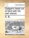 Galgas's head cut of [sic] with his own sword. - S. B.
