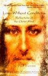 Love Without Conditions (Reflections of the Christ Mind) 2nd (second) edition - Paul Ferrini