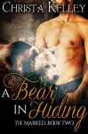 A Bear in Hiding: BBW Paranormal Bear Shifter Romance (The Marked Book 2) - Christa Kelley