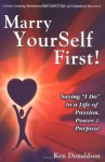 "Marry YourSelf First! Saying ""I Do"" to a Life of Passion, Power and Purpose - Ken Donaldson"