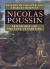 Nicolas Poussin: Friendship and the Love of Painting - Elizabeth Cropper, Charles Dempsey