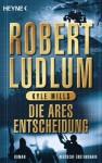 Die Ares-Entscheidung - Robert Ludlum, Norbert Jakober, Kyle Mills
