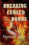 Breaking Cursed Bonds: (Curses & Secrets Book One) (Volume 1) - Elisabeth Zguta