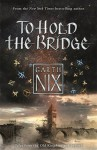 To Hold the Bridge: Tales from the Old Kingdom and Beyond - Garth Nix