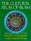 The Cultural Atlas of Islam - Ismail R. al-Faruqi