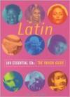 Latin 100 Essential CDs: The Rough Guide - Sue Steward