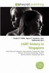 Lgbt History in Singapore - Frederic P. Miller, Agnes F. Vandome, John McBrewster