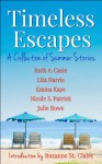 Timeless Escapes: A Collection of Summer Stories (Timeless Tales) - Ruth A. Casie, Lita Harris, Emma Kaye, Nicole S. Patrick, Julie Rowe, Mallory Braus, Roxanne St. Claire