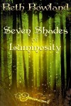 Seven Shades of Luminosity - Beth Bowland
