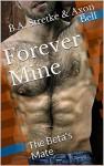 Forever Mine: The Beta's Mate (Pack Rules Book 4) - B.A. Stretke, Axon Bell