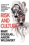 Risk and Culture: An Essay on the Selection of Technological and Environmental Dangers - Mary Douglas, Aaron Wildavsky