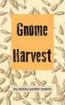 Gnome Harvest: Gnome Stories Series - Ashley Parker Owens