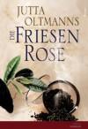 Die Friesenrose - Jutta Oltmanns