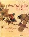 D'où jaillit le chant: La voie des fleurs et des oiseaux dans la tradition des Song - François Cheng