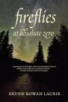 Fireflies at Absolute Zero - Erynn Rowan Laurie