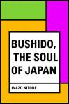 Bushido, the Soul of Japan - Inazo Nitobe