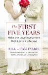 The First Five Years: Make the Love Investment That Lasts a Lifetime - Bill Farrel, Pam Farrel