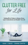 Clutter Free for Life: Getting Rid of Clutter to Reduce Stress, Learn Contentment and Simplify Your Life - Ona J. Bass, Emma Smith